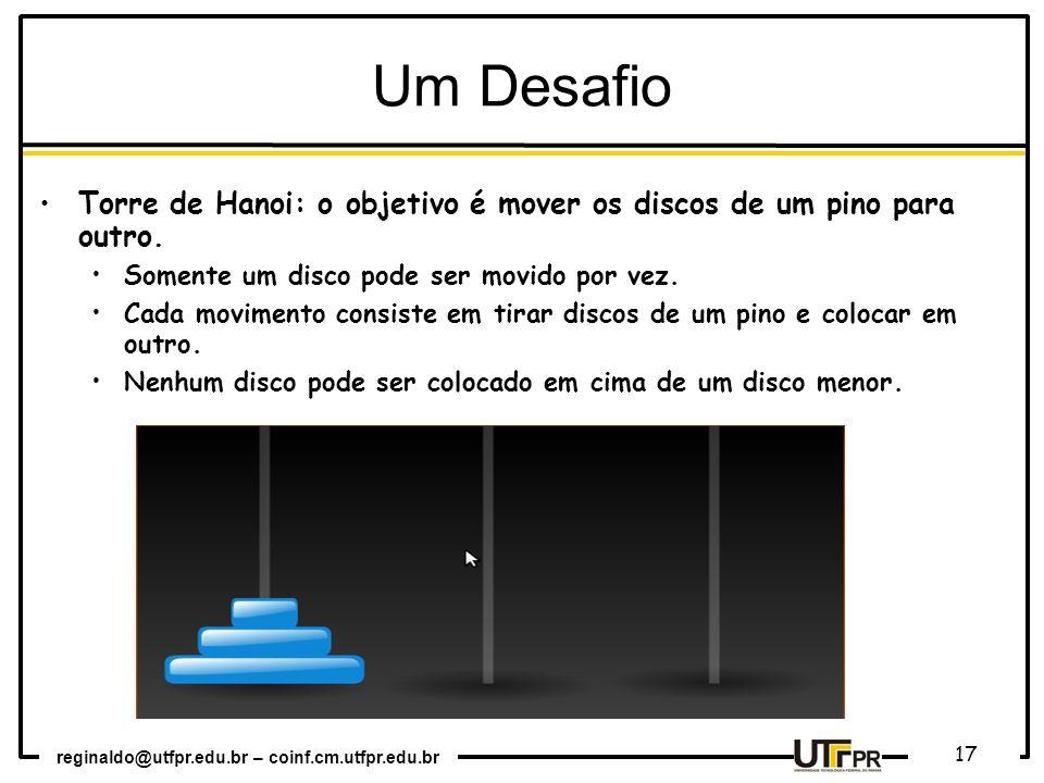 Um Desafio Torre de Hanoi: o objetivo é mover os discos de um pino para outro. Somente um disco pode ser movido por vez.