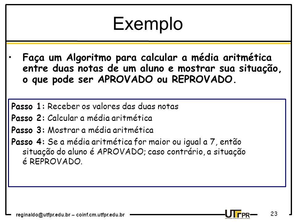 Exemplo Faça um Algoritmo para calcular a média aritmética entre duas notas de um aluno e mostrar sua situação, o que pode ser APROVADO ou REPROVADO.