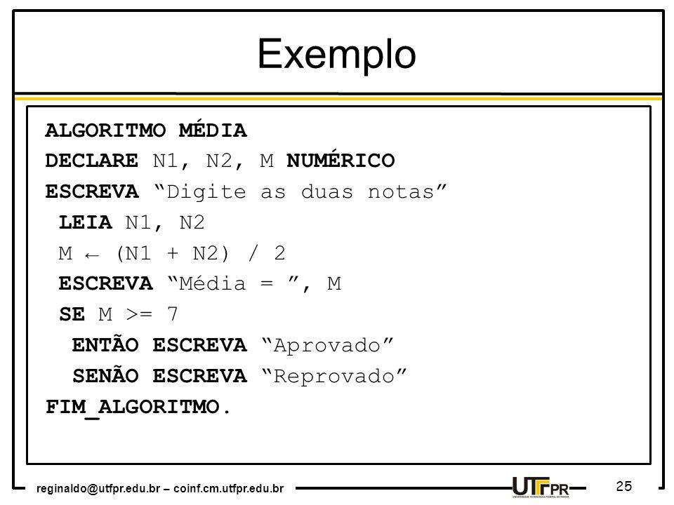 Exemplo ALGORITMO MÉDIA DECLARE N1, N2, M NUMÉRICO
