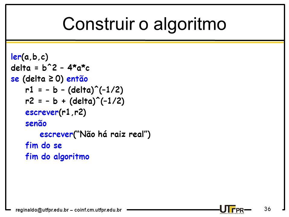 Construir o algoritmo ler(a,b,c) delta = b^2 – 4*a*c