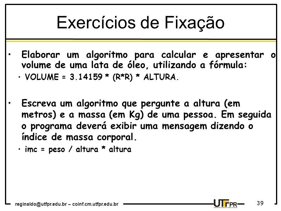 Exercícios de Fixação Elaborar um algoritmo para calcular e apresentar o volume de uma lata de óleo, utilizando a fórmula: