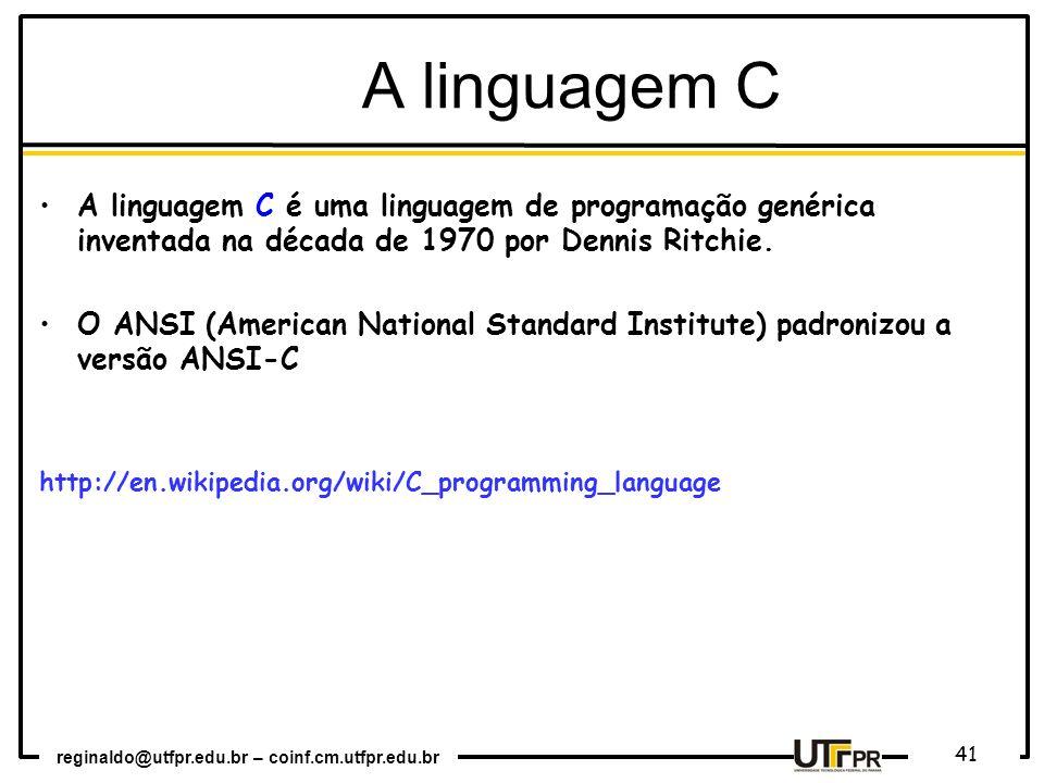A linguagem C A linguagem C é uma linguagem de programação genérica inventada na década de 1970 por Dennis Ritchie.