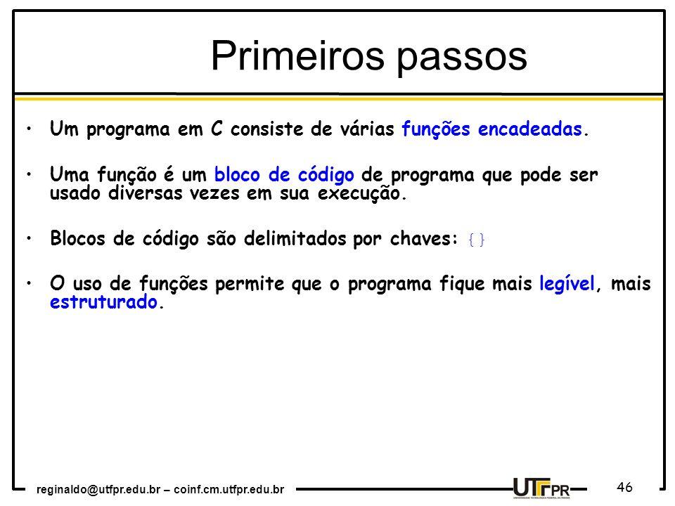 Primeiros passos Um programa em C consiste de várias funções encadeadas.