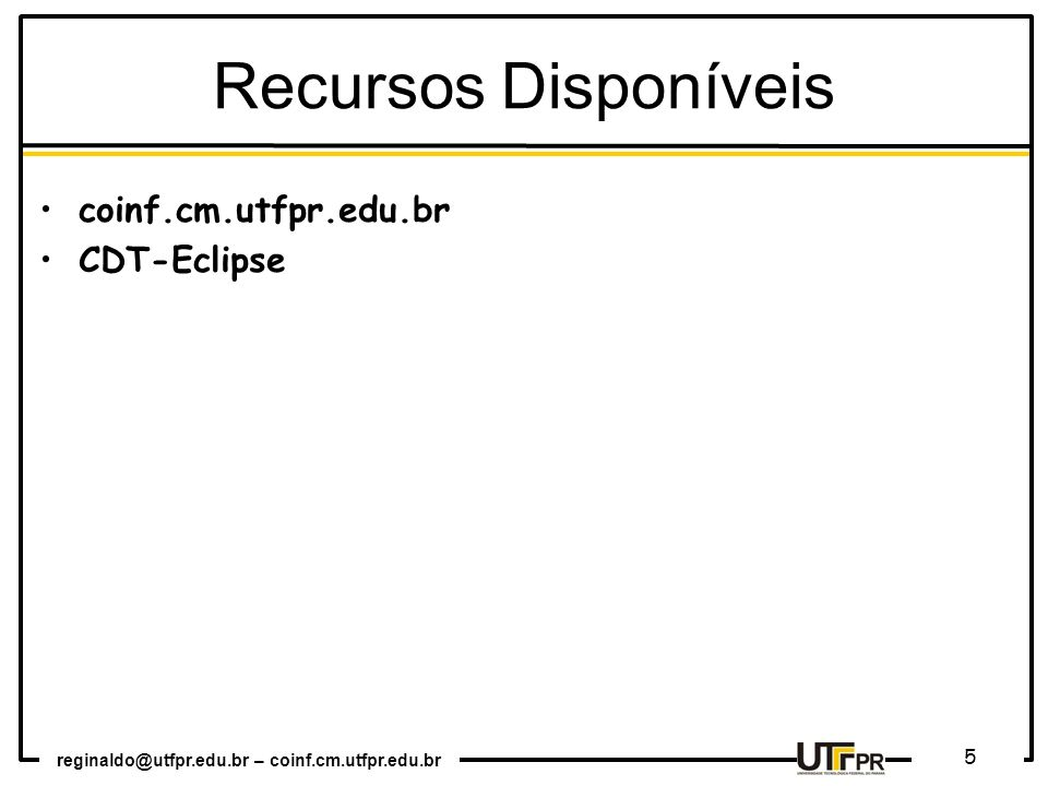Recursos Disponíveis coinf.cm.utfpr.edu.br CDT-Eclipse