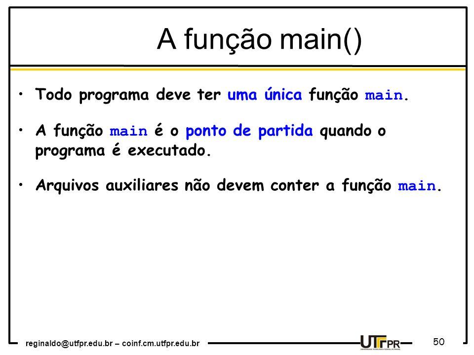 A função main() Todo programa deve ter uma única função main.