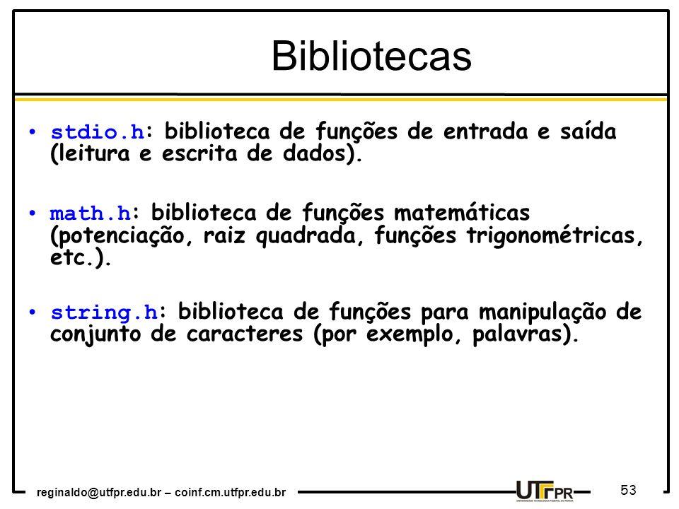 Bibliotecas stdio.h: biblioteca de funções de entrada e saída (leitura e escrita de dados).