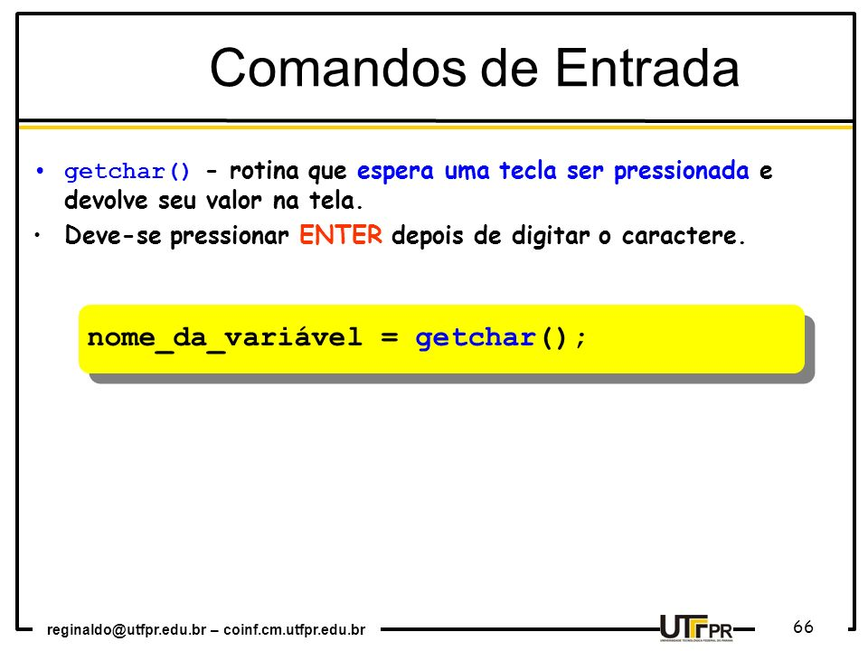 Comandos de Entrada nome_da_variável = getchar();