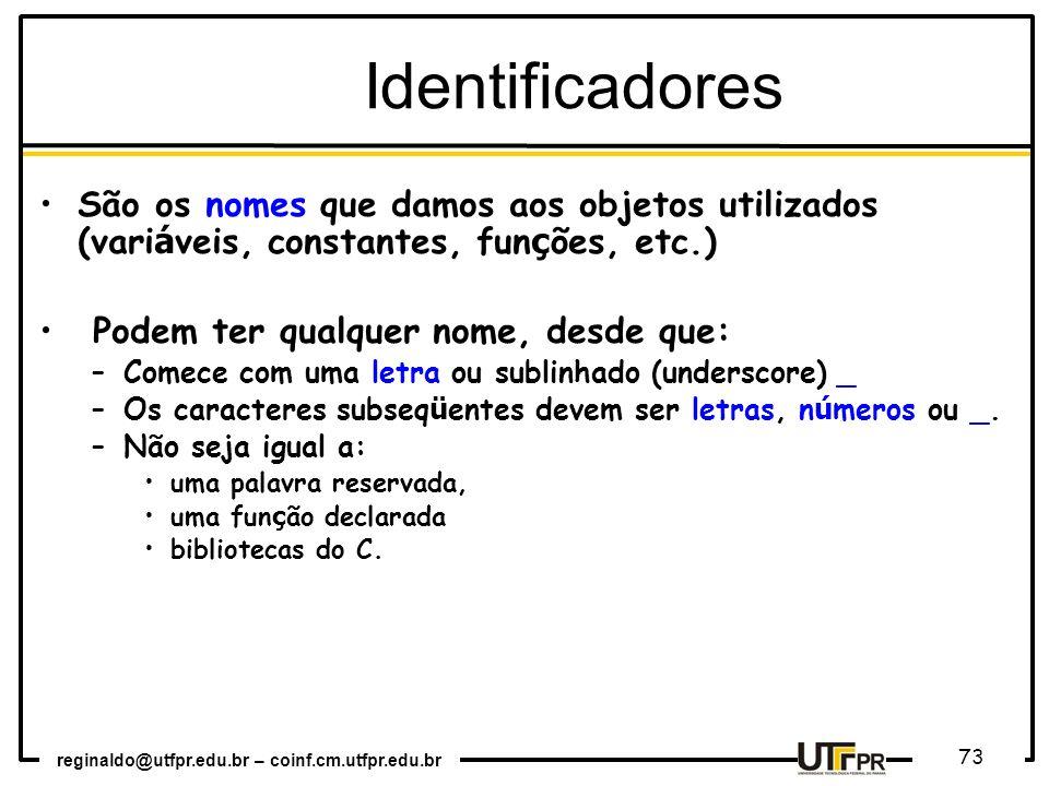 Identificadores São os nomes que damos aos objetos utilizados (variáveis, constantes, funções, etc.)