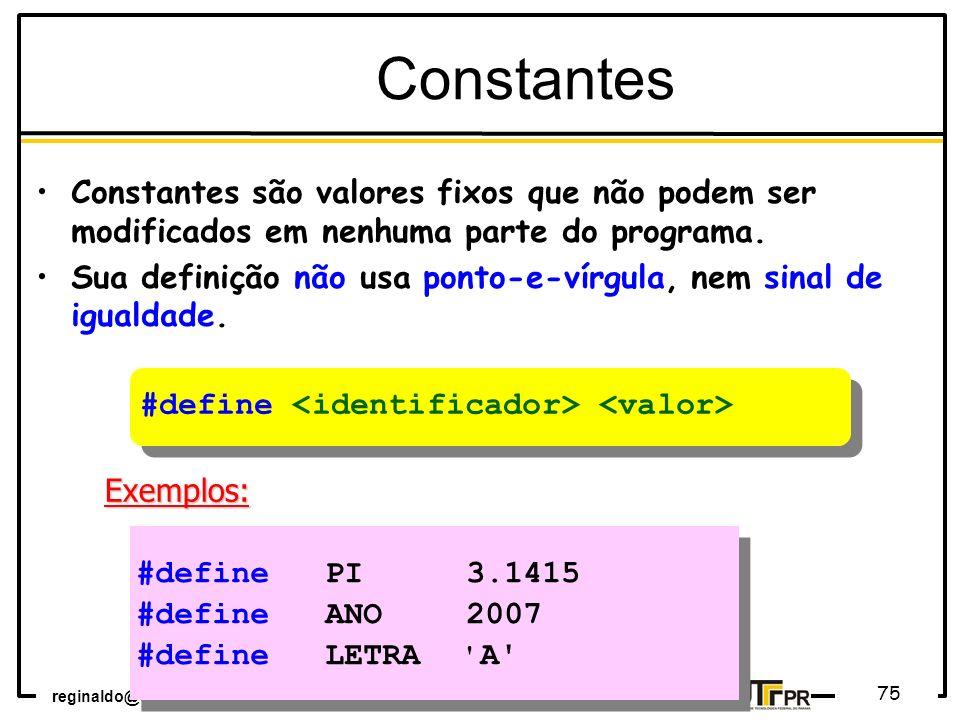 Constantes Constantes são valores fixos que não podem ser modificados em nenhuma parte do programa.