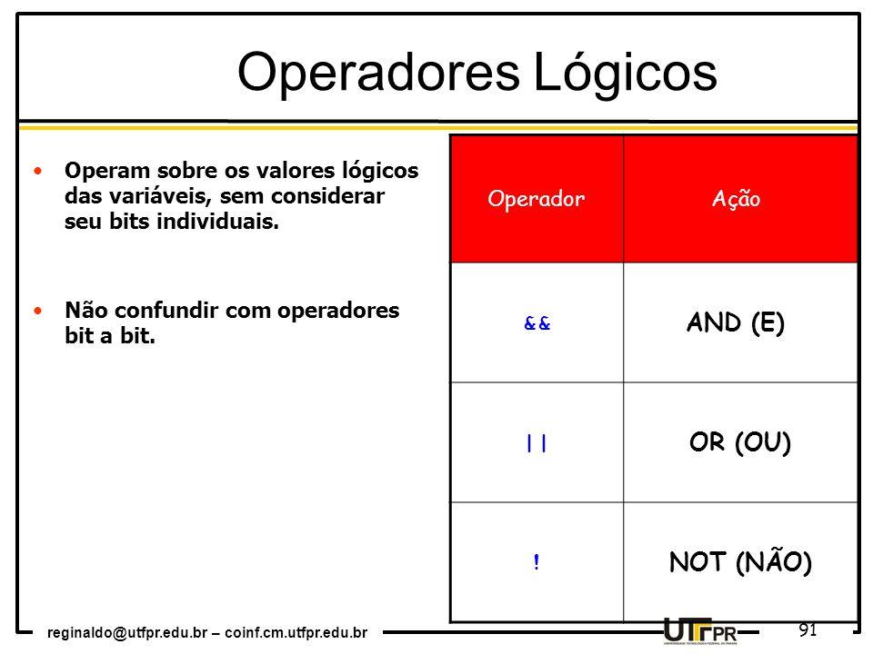 Operadores Lógicos && AND (E) || OR (OU) ! NOT (NÃO) Operador Ação