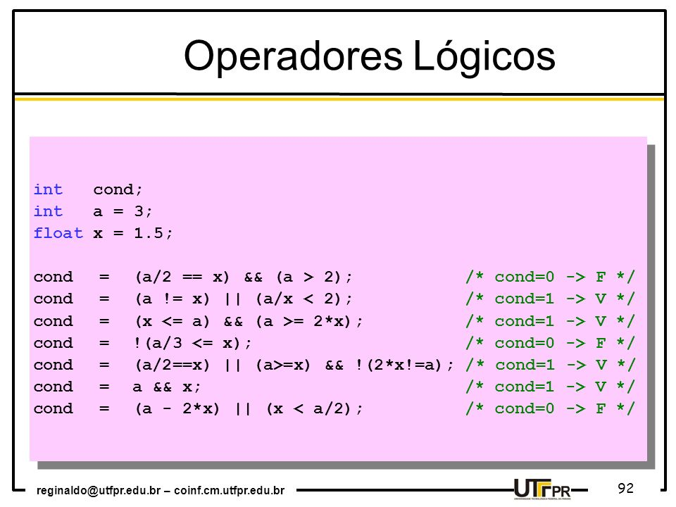 Operadores Lógicos int cond; int a = 3; float x = 1.5;