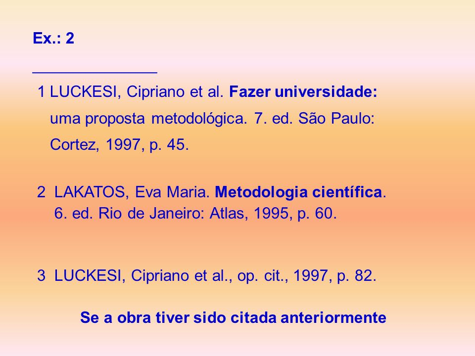 Ex.: 2 ______________. 1 LUCKESI, Cipriano et al. Fazer universidade: uma proposta metodológica. 7. ed. São Paulo: