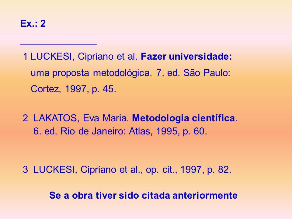 Ex.: 2______________. 1 LUCKESI, Cipriano et al. Fazer universidade: uma proposta metodológica. 7. ed. São Paulo: