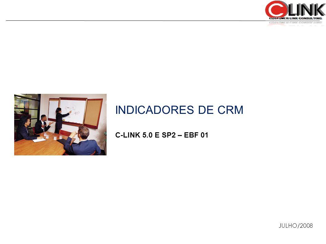 INDICADORES DE CRM C-LINK 5.0 E SP2 – EBF 01 JULHO/2008 1 1 1 1