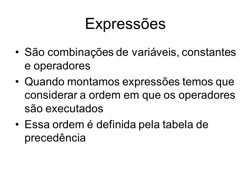 Expressões São combinações de variáveis, constantes e operadores