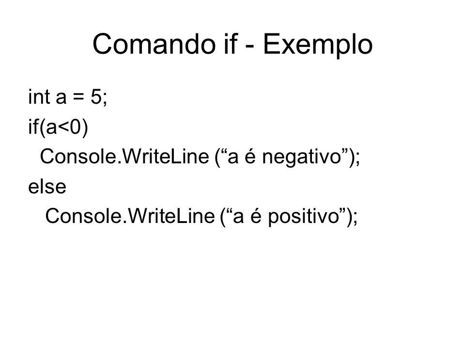 Comando if - Exemplo int a = 5; if(a<0)