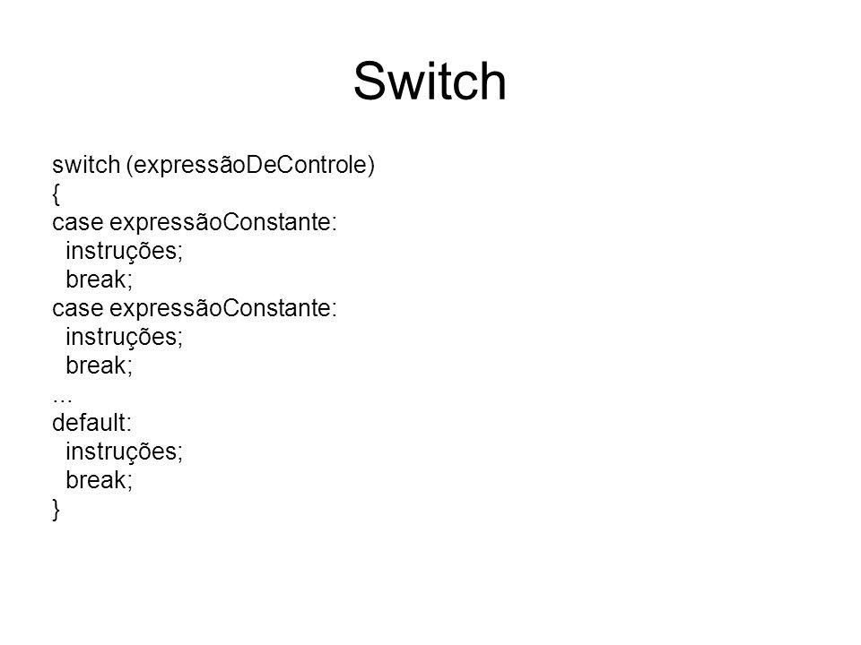 Switch switch (expressãoDeControle) { case expressãoConstante: