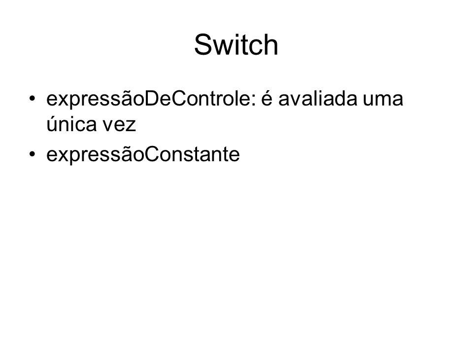 Switch expressãoDeControle: é avaliada uma única vez