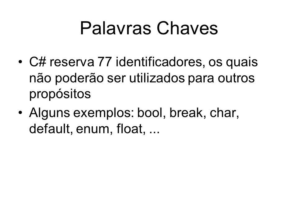 Palavras Chaves C# reserva 77 identificadores, os quais não poderão ser utilizados para outros propósitos.
