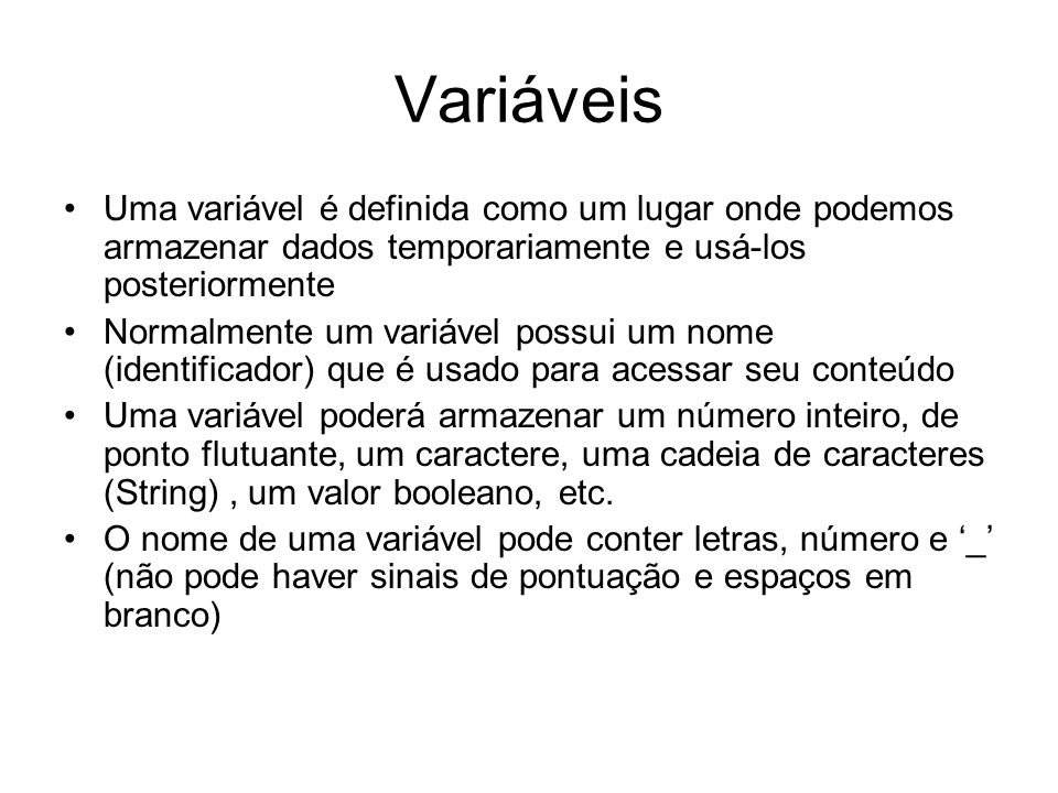 VariáveisUma variável é definida como um lugar onde podemos armazenar dados temporariamente e usá-los posteriormente.