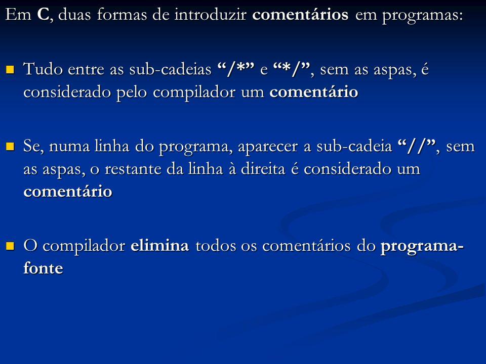 Em C, duas formas de introduzir comentários em programas: