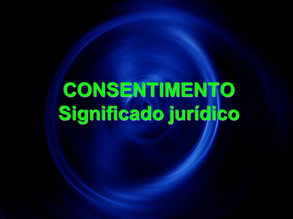 CONSENTIMENTO Significado jurídico