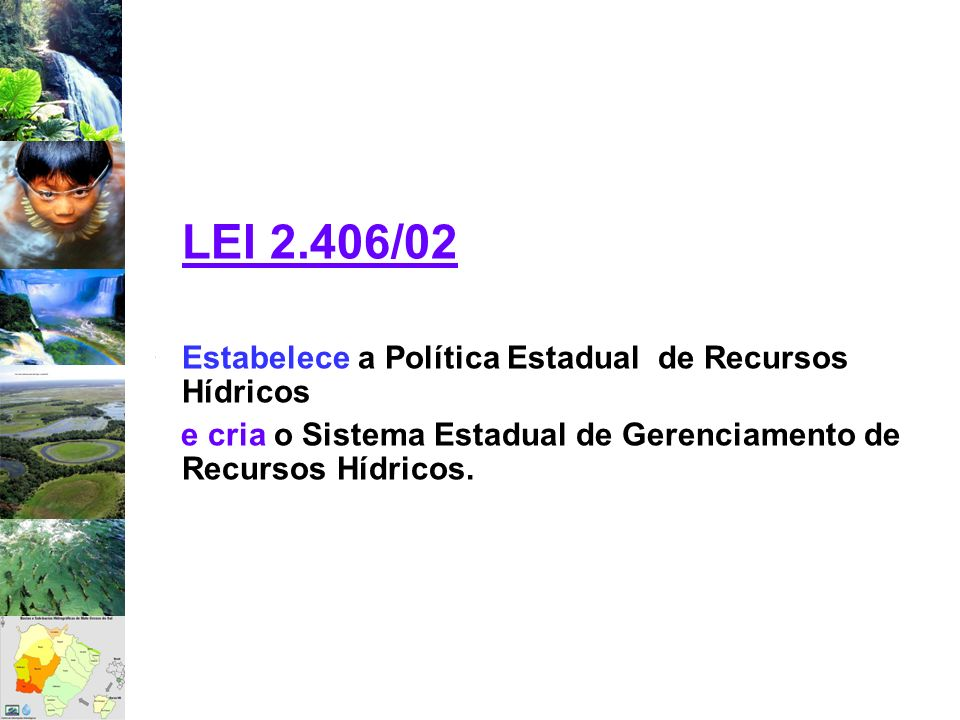 LEI 2.406/02Estabelece a Política Estadual de Recursos Hídricos.