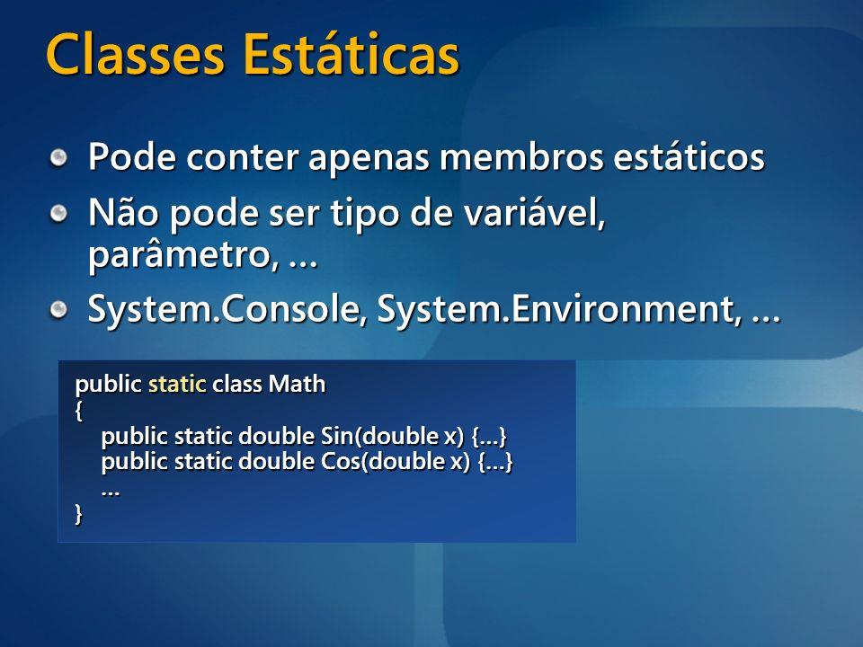 Classes Estáticas Pode conter apenas membros estáticos