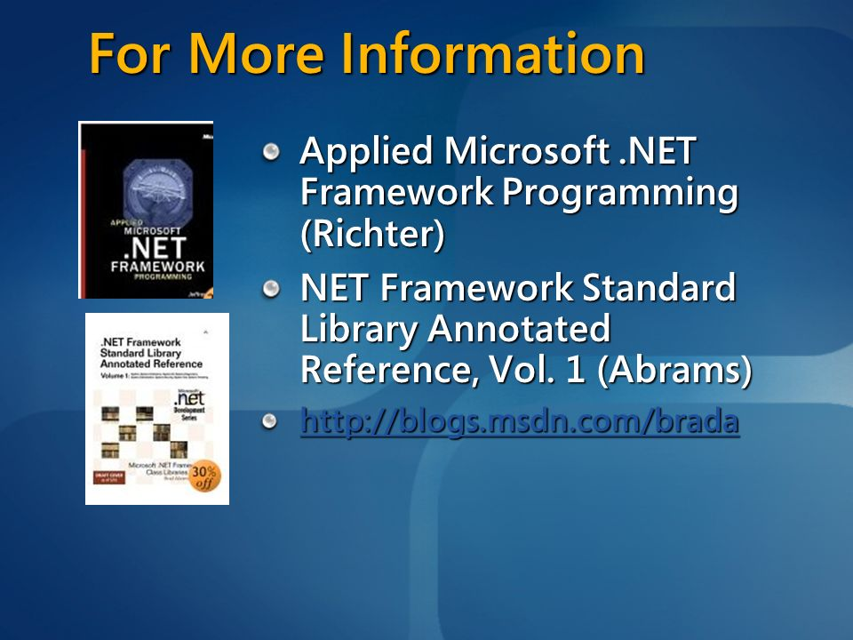 3/24/2017 12:27 AM For More Information. Applied Microsoft .NET Framework Programming (Richter)