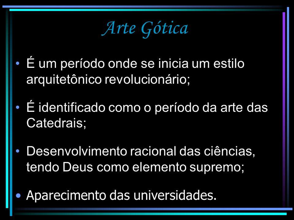 Arte Gótica É um período onde se inicia um estilo arquitetônico revolucionário; É identificado como o período da arte das Catedrais;