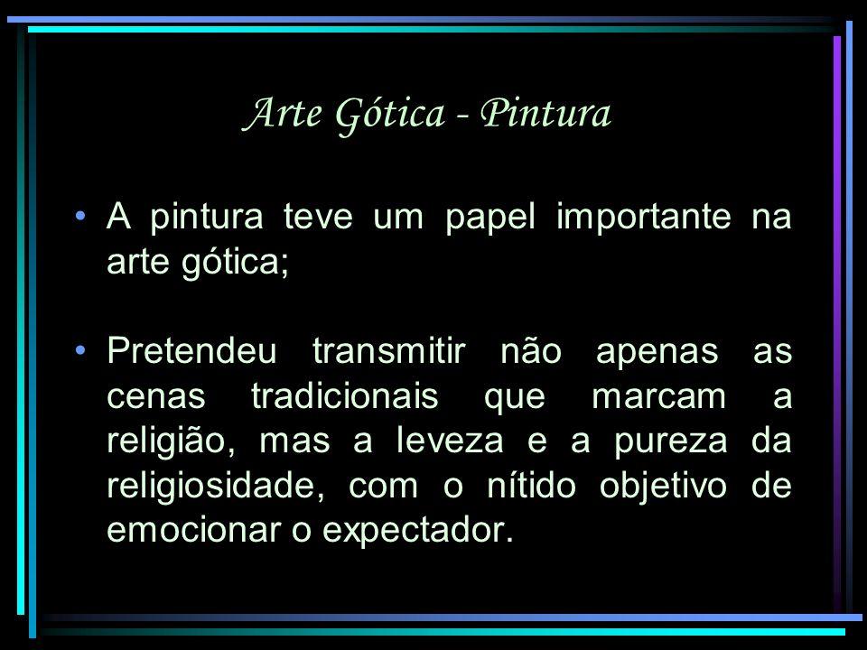 Arte Gótica - Pintura A pintura teve um papel importante na arte gótica;