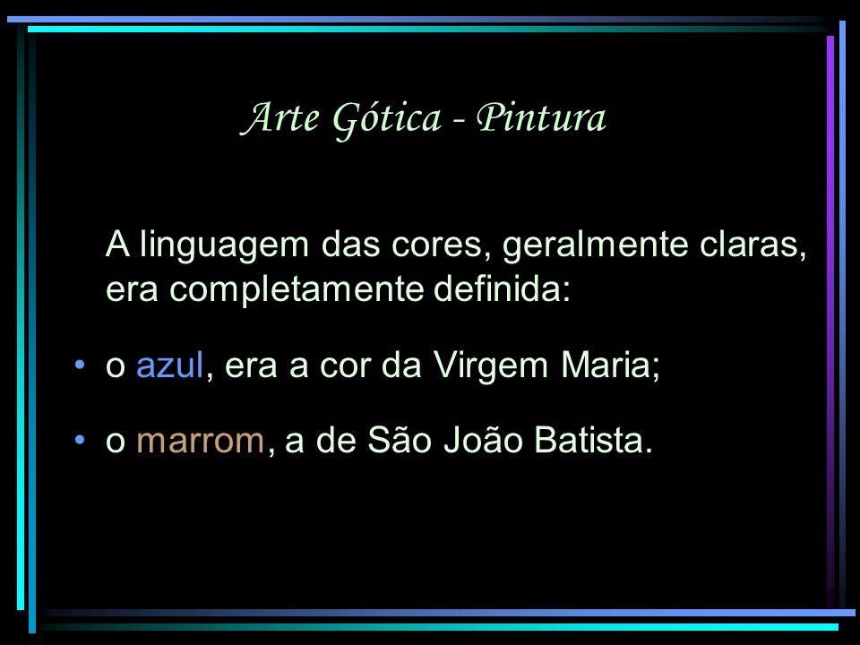 Arte Gótica - Pintura A linguagem das cores, geralmente claras, era completamente definida: o azul, era a cor da Virgem Maria;