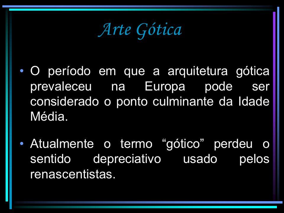 Arte Gótica O período em que a arquitetura gótica prevaleceu na Europa pode ser considerado o ponto culminante da Idade Média.