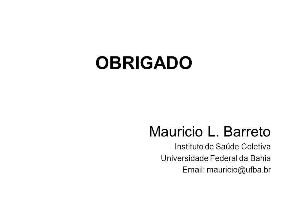 OBRIGADO Mauricio L. Barreto Instituto de Saúde Coletiva