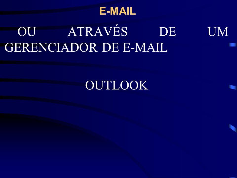 OU ATRAVÉS DE UM GERENCIADOR DE E-MAIL