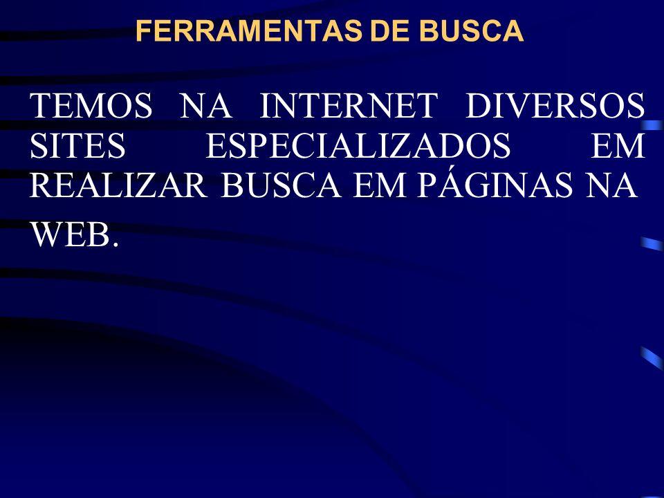 FERRAMENTAS DE BUSCA TEMOS NA INTERNET DIVERSOS SITES ESPECIALIZADOS EM REALIZAR BUSCA EM PÁGINAS NA.