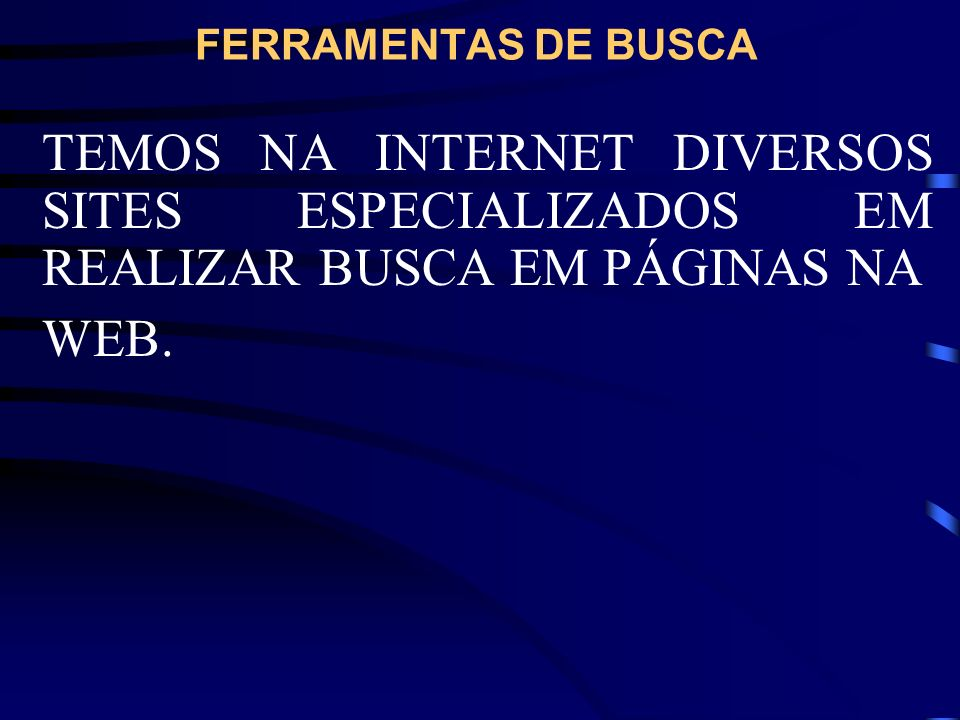 FERRAMENTAS DE BUSCATEMOS NA INTERNET DIVERSOS SITES ESPECIALIZADOS EM REALIZAR BUSCA EM PÁGINAS NA.