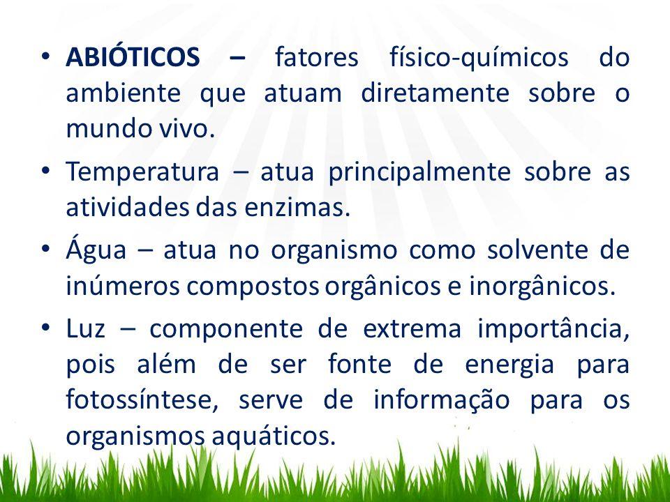 ABIÓTICOS – fatores físico-químicos do ambiente que atuam diretamente sobre o mundo vivo.