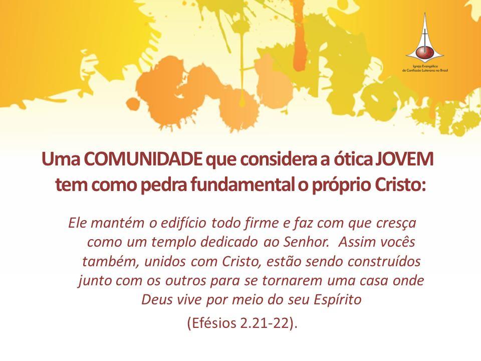 Uma COMUNIDADE que considera a ótica JOVEM tem como pedra fundamental o próprio Cristo: