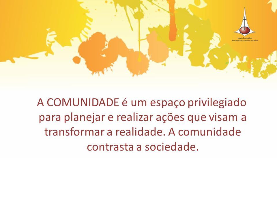 A COMUNIDADE é um espaço privilegiado para planejar e realizar ações que visam a transformar a realidade.