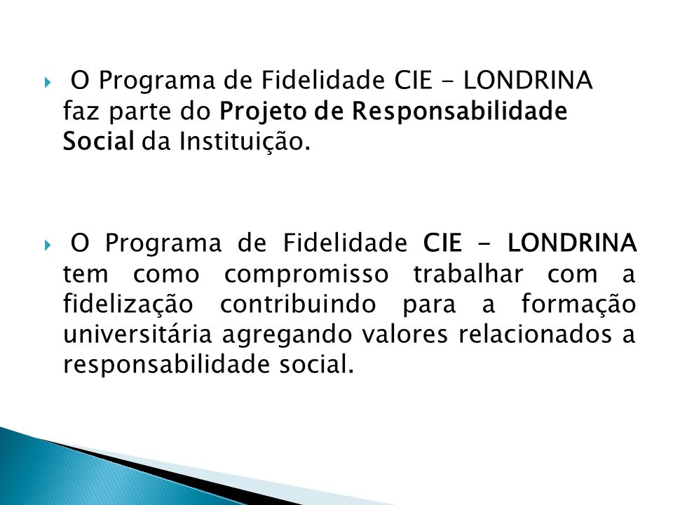 O Programa de Fidelidade CIE - LONDRINA faz parte do Projeto de Responsabilidade Social da Instituição.