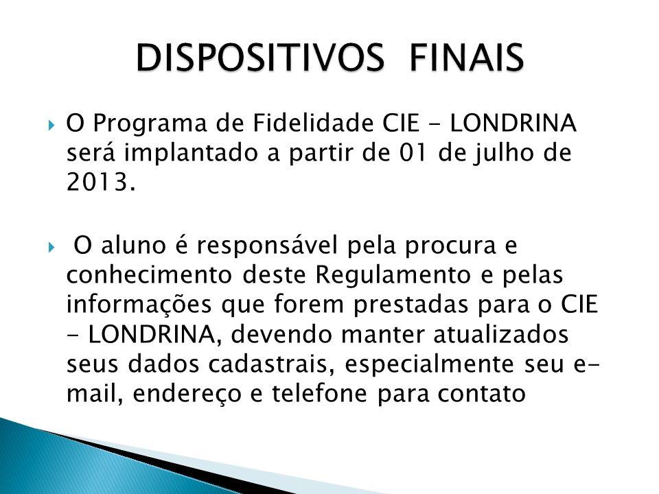 DISPOSITIVOS FINAIS O Programa de Fidelidade CIE - LONDRINA será implantado a partir de 01 de julho de 2013.