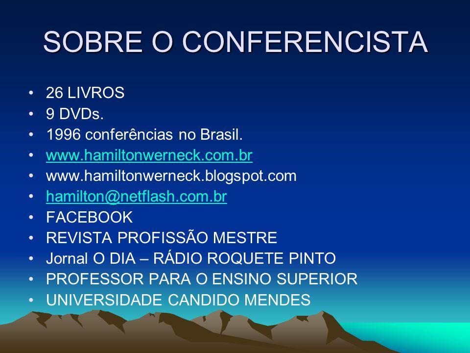 SOBRE O CONFERENCISTA 26 LIVROS 9 DVDs. 1996 conferências no Brasil.