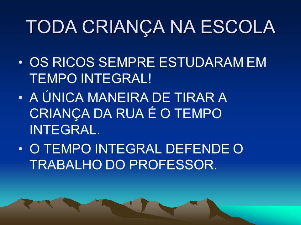 TODA CRIANÇA NA ESCOLA OS RICOS SEMPRE ESTUDARAM EM TEMPO INTEGRAL!