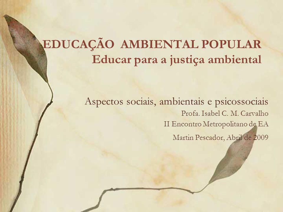EDUCAÇÃO AMBIENTAL POPULAR Educar para a justiça ambiental