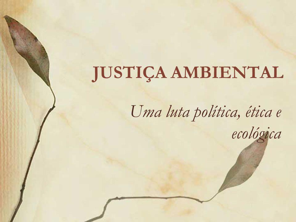Uma luta política, ética e ecológica