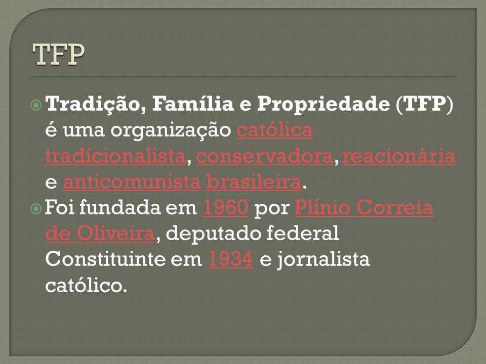 TFP Tradição, Família e Propriedade (TFP) é uma organização católica tradicionalista, conservadora, reacionária e anticomunista brasileira.