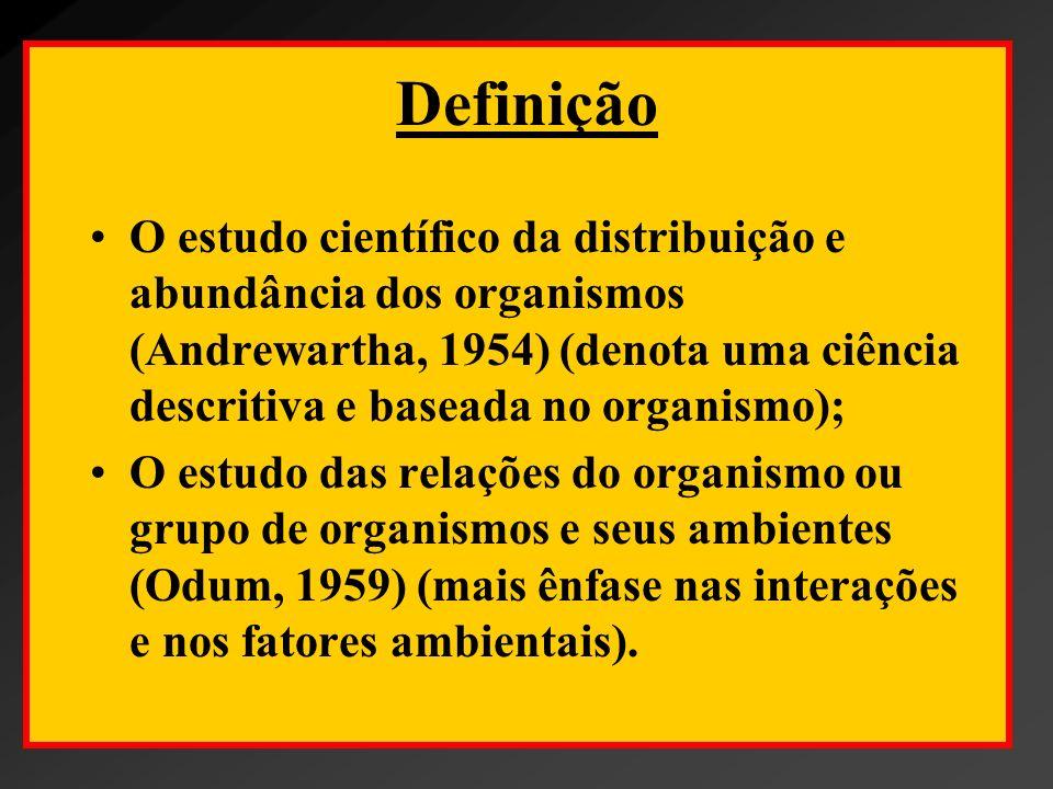 Definição O estudo científico da distribuição e abundância dos organismos (Andrewartha, 1954) (denota uma ciência descritiva e baseada no organismo);