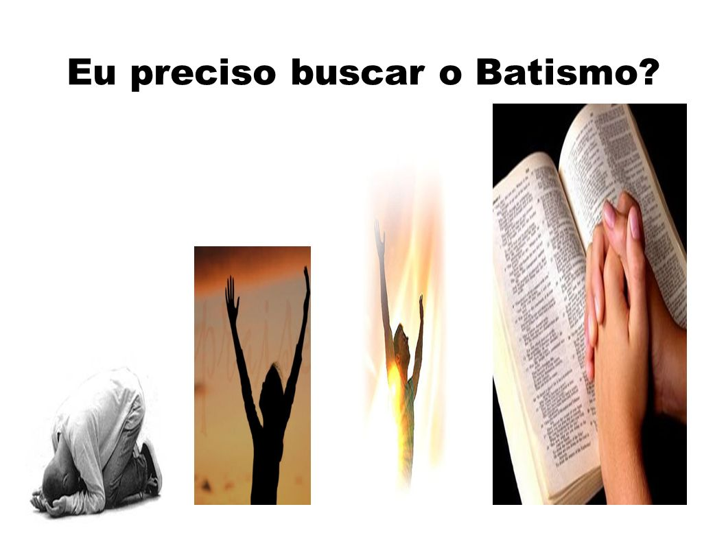 Eu preciso buscar o Batismo
