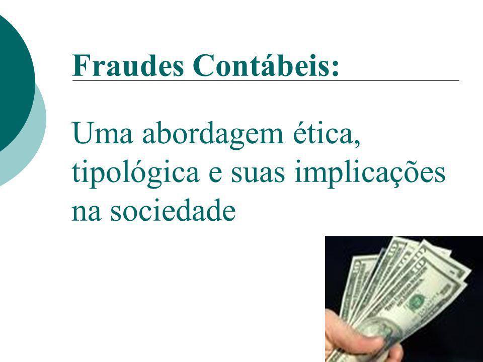 Fraudes Contábeis: Uma abordagem ética, tipológica e suas implicações na sociedade